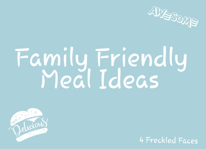 10 Family Friendly Meal Idea