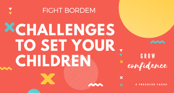 15 challenges to set your children. Fight bordem. Grow confidence. Covid19. Isolation. 4 Freckled Faces