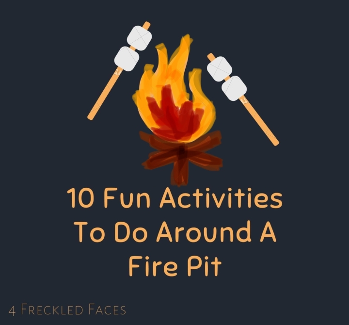 10 fun activities to do around a fire pit. 4 Freckled Faces. Family fun.