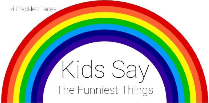 Kids say the funniest things. rainbow. 4 Freckled Faces.